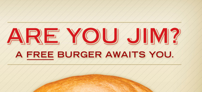 Are You Jim?   A Free Burger Awaits You.