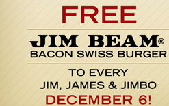 Free Jim Beam® Bacon Swiss Burger To Every Jim, James & Jimbo December 6!
