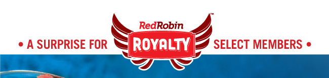 A Surprise for Select Red Robin Royalty™ Members