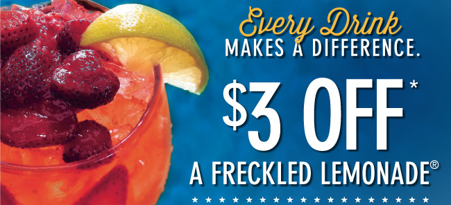 Every Drink Makes A Difference.       $3 OFF* A Freckled Lemonade®