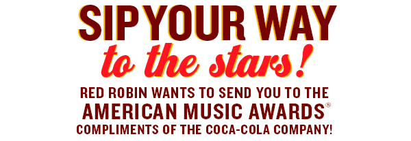 Sip Your Way to the Stars!  Red Robin wants to send you to the American Music Awards(R) Compliments of the Coca-Cola Company!