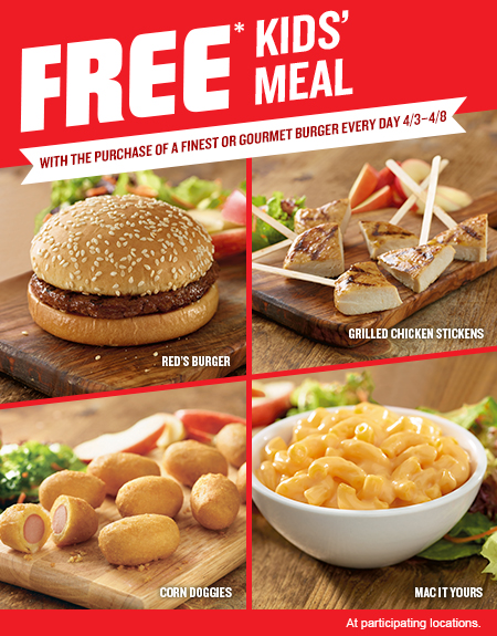 FREE* Kids' Meal With the Purchase of a Finest or Gourmet Burger Every Day 4/2–4/8